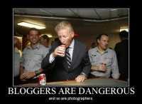 Bloggers zijn gevaarlijk