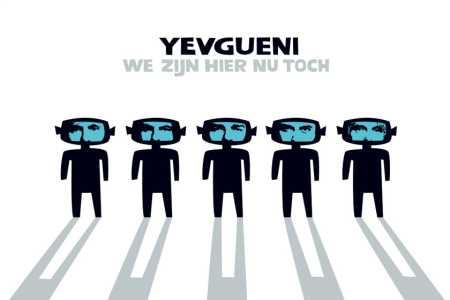 Yevgueni: We zijn hier nu toch